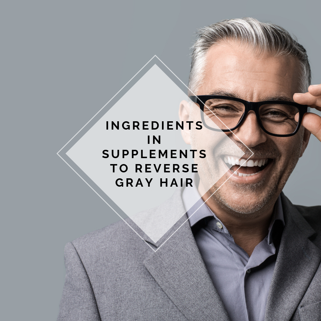 Ingredients in Supplements to Reverse Gray Hair (2019 Update)